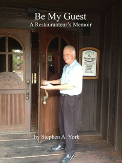 Restaurant Owner, Stephen A. York, Releases New Book, Be My Guest: A Restauranteur's Memoir