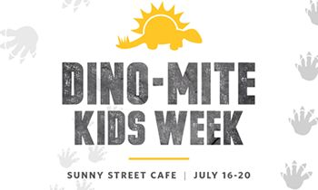 Sunny Street Café Announces Dino-Mite Kids Week